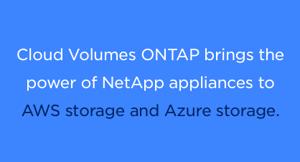 Cloud Volumes ONTAP brings NetApp power to AWS and Azure