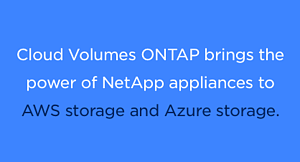Cloud Volumes ONTAP brings NetApp power to AWS and Azure