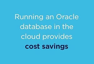 Cost savings with Oracle database in the cloud