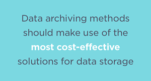 Data Archiving should make use of the most cost-effective solution for data storage