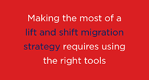 How to make the most of a lift and shift cloud migration