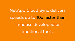 NetApp Cloud Sync delivers fast speeds