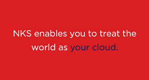 NKS lets you treat the world as your cloud